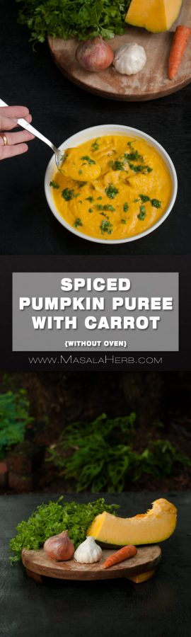 Spiced pumpkin Puree with Carrot Recipe - How to make Pumpkin Puree {without oven} very seasonal pumpkin dish to warm up on cold days with infused spices. Makes a great side dish (see serving suggestions in post) www.MasalaHerb.com