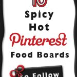 10 Spicy Hot Pinterest Food Boards you should Follow!