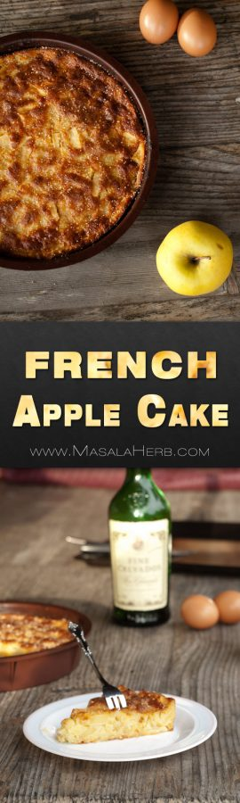 French Apple Cake Recipe - Easy, Moist, Flavorful, Proper French - best served with vanilla icea cream - substitute clavados with apple brandy or apple juice to make it non alcoholic. www.MasalaHerb.com