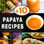 10+ Papaya Recipes that will make you want to have more!